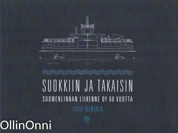 Suokkiin ja takaisin : Suomenlinnan Liikenne oy 60 vuotta, Tapio Tolmunen