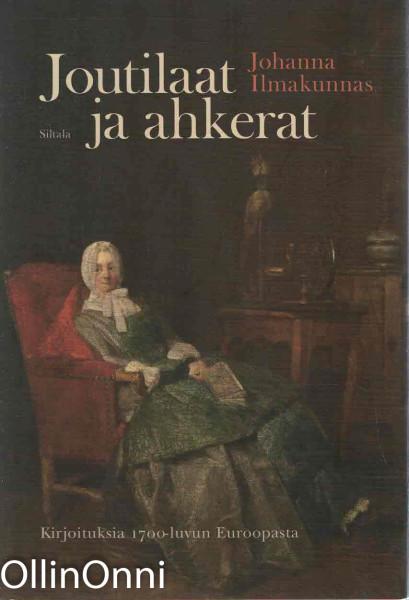 Joutilaat ja ahkerat : kirjoituksia 1700-luvun Euroopasta, Johanna Ilmakunnas