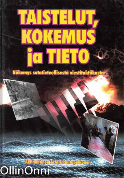 Taistelut, kokemus ja tieto : näkemys sotatieteellisestä viestitaktiikasta, Aki-Mauri Huhtinen