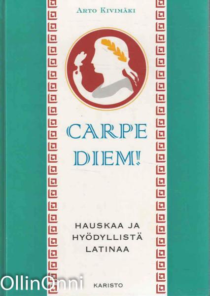 Carpe Diem! - Hauskaa ja hyödyllistä latinaa, Arto Kivimäki