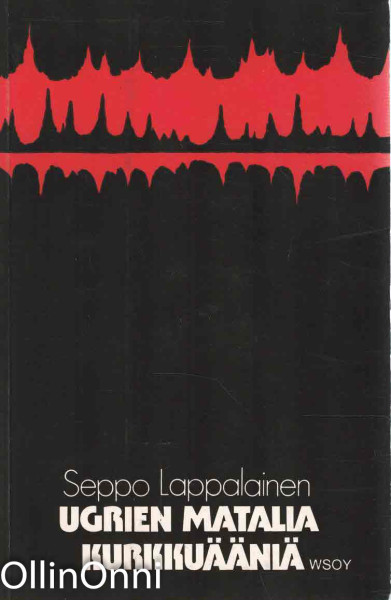 Ugrien matalia kurkkuääniä : runoja, Seppo Lappalainen