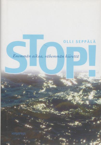 Stop! : enemmän aikaa, vähemmän kiirettä, Olli Seppälä