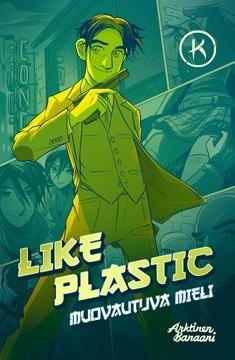 Like plastic : muovautuva mieli,  K