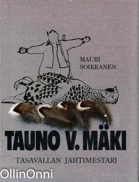 Tauno V. Mäki : tasavallan jahtimestari, Mauri Soikkanen