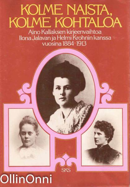 Kolme naista, kolme kohtaloa : Aino Kallaksen kirjeenvaihtoa Ilona Jalavan ja Helmi Krohnin kanssa vuosina 1884-1913 : 1,