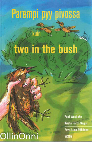 Parempi pyy pivossa kuin two in the bush : 50 Finnish idioms in English and Finnish = 50 englantilaista idiomia suomeksi ja englanniksi, Paul Westlake