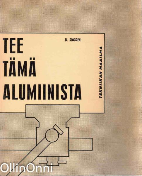Tee tämä alumiinista, B. Sjögren