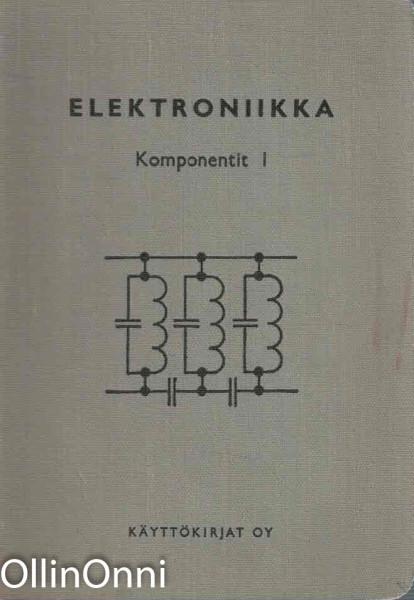 Elektroniikka - Komponentit I - Peruskäsitteet ja -komponentit, Jaakko Wiik