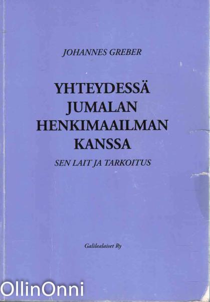 Yhteydessä Jumalan henkimaailman kanssa, sen lait ja tarkoitus : katolisen papin kokemuksia, Johannes Greber