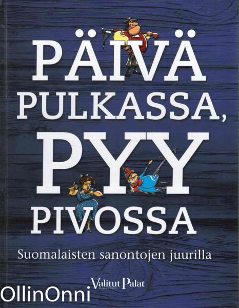 Päivä pulkassa, pyy pivossa : suomalaisten sanontojen juurilla, Soili Jääskeläinen