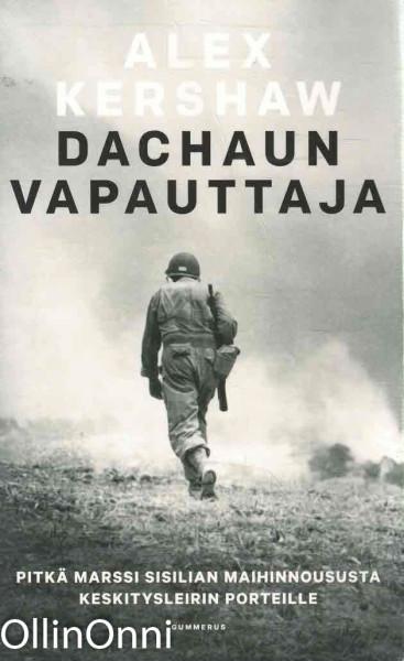 Dachaun vapauttaja : pitkä marssi Sisilian maihinnoususta keskitysleirin porteille, Alex Kershaw