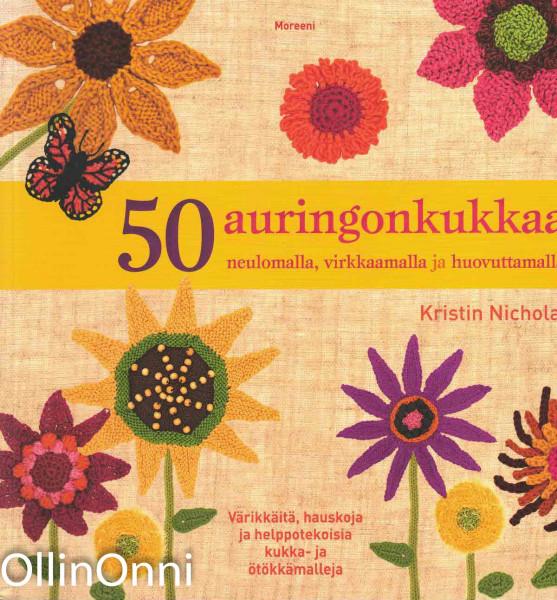 50 auringonkukkaa : neulomalla, virkkaamalla ja huovuttamalla, Kristin Nicholas