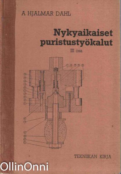 Nykyaikaiset puristustyökalut III osa, A. Hjalmar Dahl