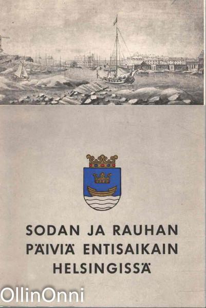 Sodan ja rauhan päiviä entisaikain Helsingissä [ Entisaikain Helsinki IV ],