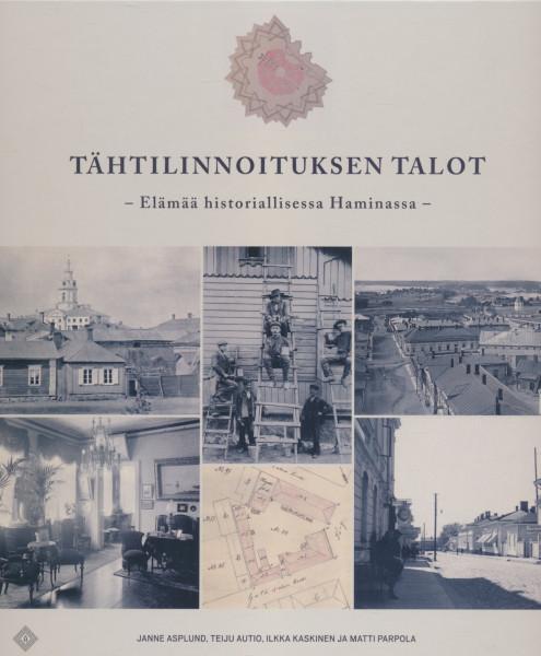 Tähtilinnoituksen talot - Elämää historiallisessa Haminassa, - Asplund Janne, Autio Teiju, Kaskinen Ilkka, Parpola Matti