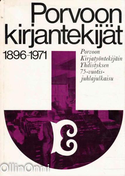 Porvoon kirjantekijät 1896-1971 - Porvoon Kirjatyöntekijäin Yhdistyksen 75-vuotisjuhlajulkaisu, Hannu Tapiola