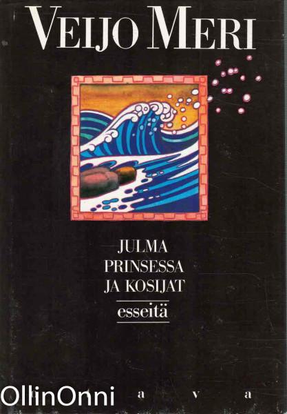 Julma prinsessa ja kosijat : esseet 1961-1986, Veijo Meri