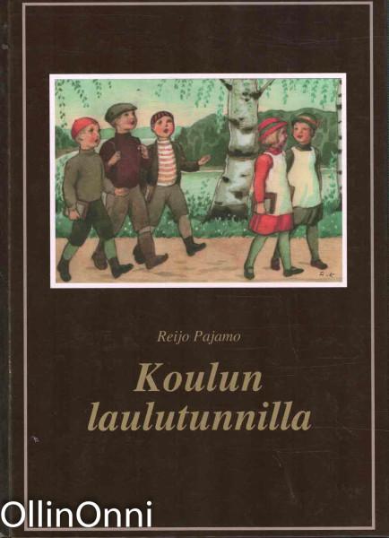 Koulun laulutunnilla : tietoa vanhoista koululauluista, Reijo Pajamo