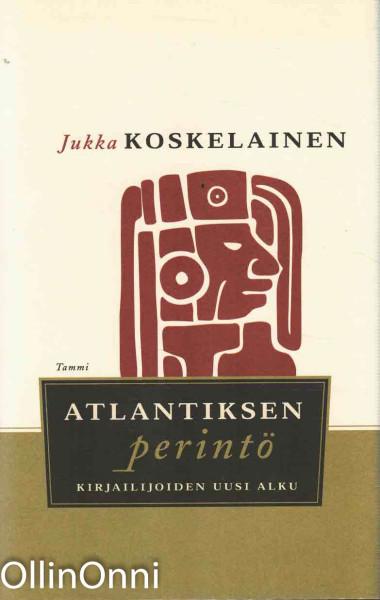 Atlantiksen perintö : kirjailijoiden uusi alku, Jukka Koskelainen