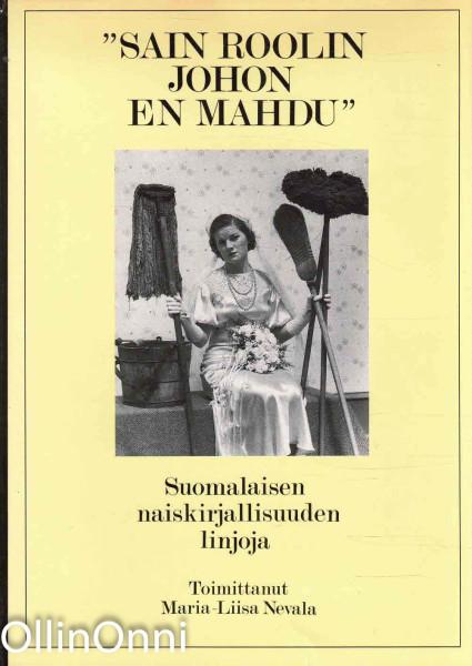 Sain roolin johon en mahdu : suomalaisen naiskirjallisuuden linjoja, Maria-Liisa Nevala
