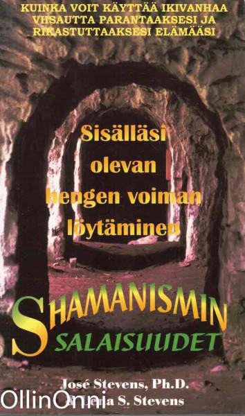 Shamanismin salaisuudet : sisälläsi olevan hengen voiman löytäminen, Jos Stevens