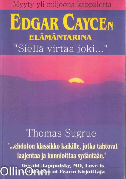 """Edgar Caycen tarina : """"siellä virtaa joki..."""", Thomas Sugrue"""