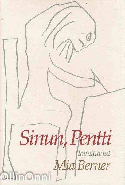 Sinun, Pentti : valkoima Pentti Saarikosken kirjeitä viimeiselle vaimolleen, Pentti Saarikoski