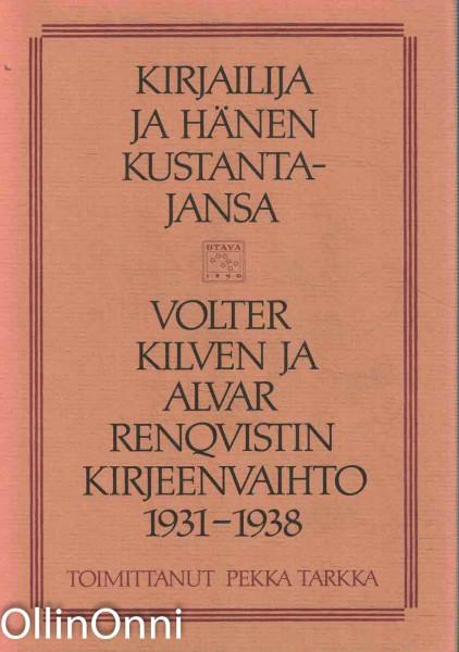 Kirjailija ja hänen kustantajansa : Volter Kilven ja Alvar Renqvistin kirjeenvaihto 1931-1938, Volter Kilpi