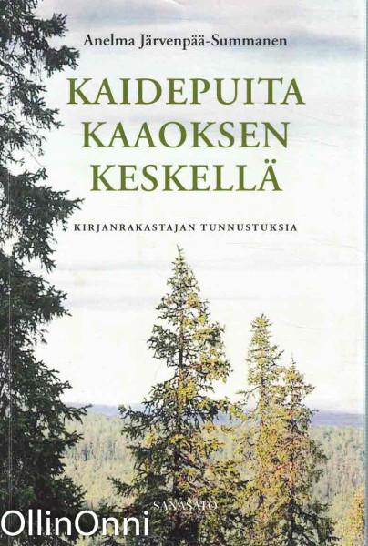 Kaidepuita kaaoksen keskellä : kirjanrakastajan tunnustuksia, Anelma Järvenpää-Summanen