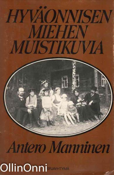 Hyväonnisen miehen muistikuvia, Antero Manninen