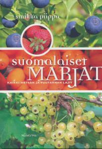 Suomalaiset marjat : kaikki metsän ja puutarhan lajit, Sinikka Piippo