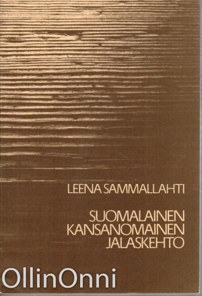 Suomalainen kansanomainen jalaskehto (Kansatieteellinen arkisto 31), Leena Sammallahti