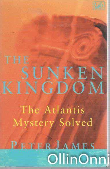 The Sunken Kingdom - The Atlantis Mystery Solved, Peter James