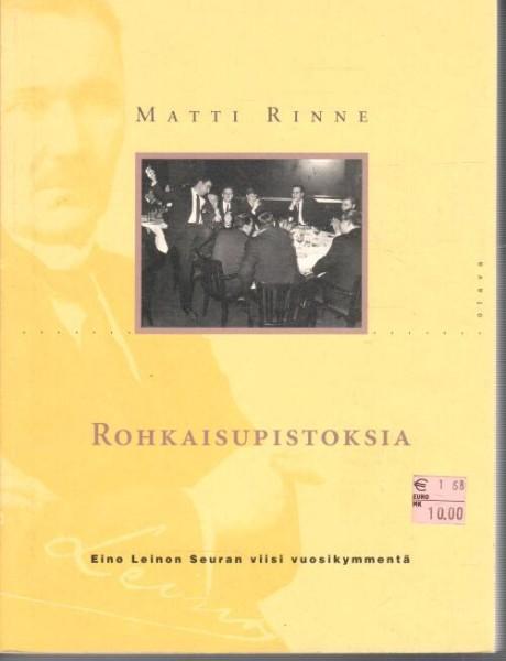 Rohkaisupistoksia - Eino Leinon Seuran viisi vuosikymmentä.  Rohkaisupistoksia. Matti Rinne eb5f854ea2