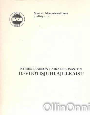Kymenlaakson paikallisosaston 10-vuotisjuhlajulkaisu,  Suomen hitsausteknillinen yhdistys.