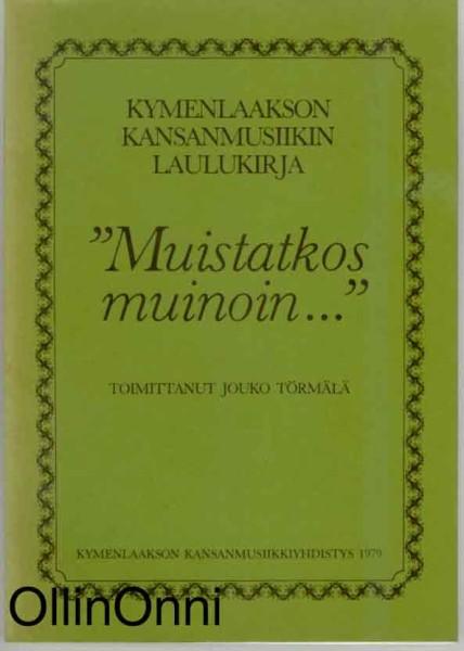 """Kymenlaakson kansanmusiikin laulukirja - """"""""Muistatkos muinoin..., Jouko Törmälä"""