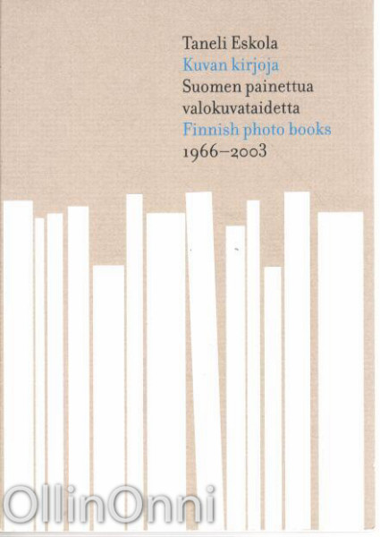 Kuvan kirjoja - Suomen painettua valokuvataidetta - Finnish Photo Books - 1966-2003, Taneli Eskola