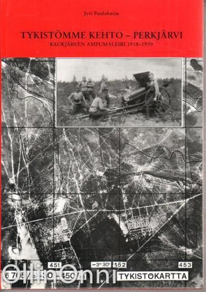 Tykistömme kehto - Perkjärvi - Kaukjörven ampumaleiri 1918-1939, Jyri Paulaharju
