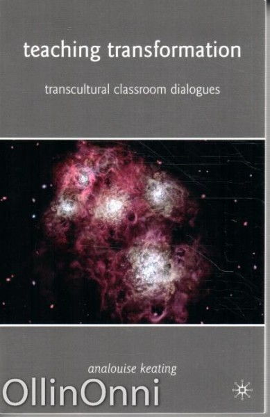 Teaching Transformation - Transcultural Classroom Dialogues, AnaLouise Keating