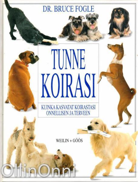 Tunne koirasi - Kuinka kasvatat koirastasi onnellisen ja terveen, Bruce Fogle