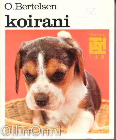 Koirani - Koiranomistajan ensimmäinen kirja (T-kirjat), O. Bertelsen