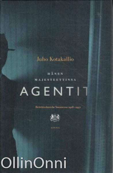 Hänen majesteettinsa agentit - Brittitiedustelu Suomessa 1918-1941., Juho Kotakallio