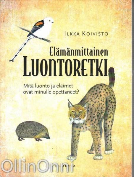 Elämänmittainen luontoretki - Mitä luonto ja eläimet ovat minulle opettaneet?, Ilkka Koivisto