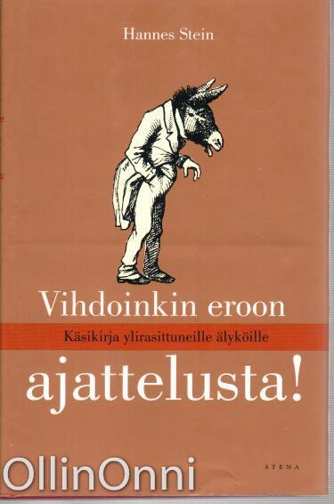 Vihdoinkin eroon ajattelusta! - Käsikirja ylirasittuneille älyköille, Hannes Stein