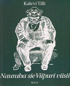 Nauraha sie Viipuri viisii - viipurilaishuumoria entisiltä ajoilta, Kalevi Tilli