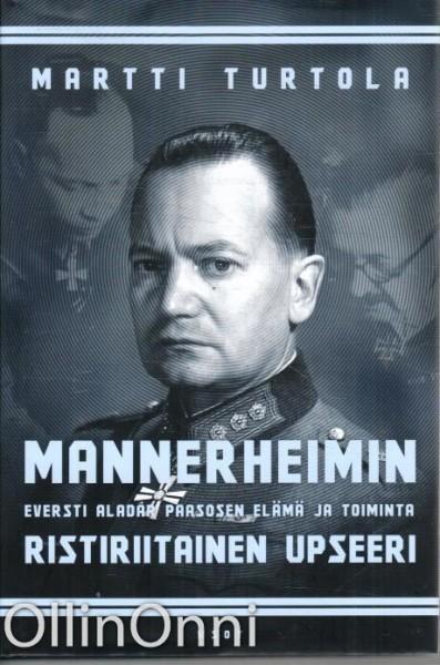 Mannerheimin ristiriitainen upseeri - Eversti Aladar Paasosen elämä ja toiminta, Martti Turtola