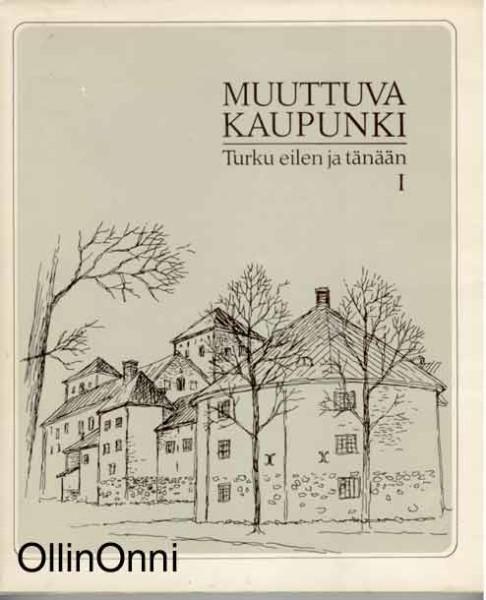 Muuttuva kaupunki - Turku eilen ja tänään I, Harri Kalpa