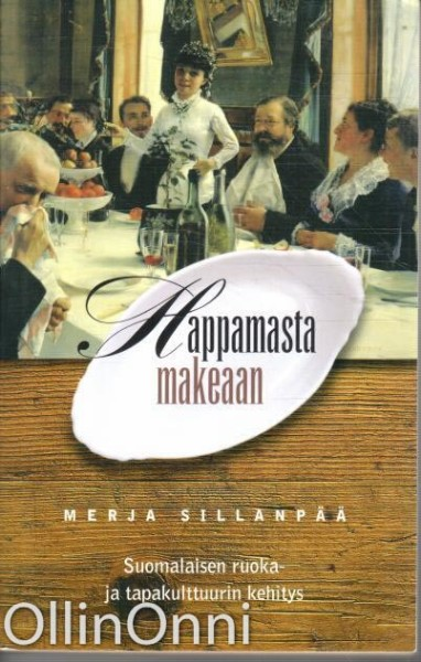 Happamasta makeaan - suomalaisen ruoka- ja tapakulttuurin kehitys, Merja Sillanpää