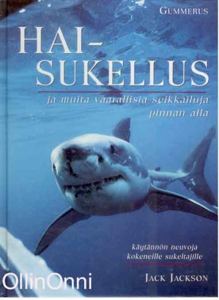 Haisukellus ja muita vaarallisia seikkailuja pinnan alla - Käytännön neuvoja kokeneille sukeltajille, Jack Jackson