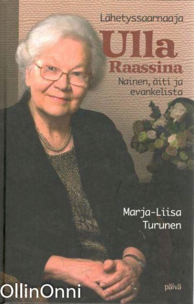 Lähetyssaarnaaja Ulla Raassina : nainen, äiti ja evankelista, Marja-Liisa Turunen